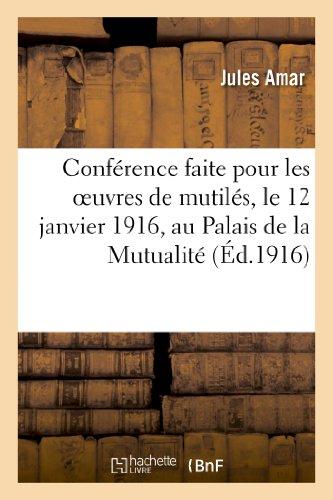 Confrence faite pour les oeuvres de mutils, le 12 janvier 1916, au Palais de la Mutualit: . La Prothse et le travail des mutils