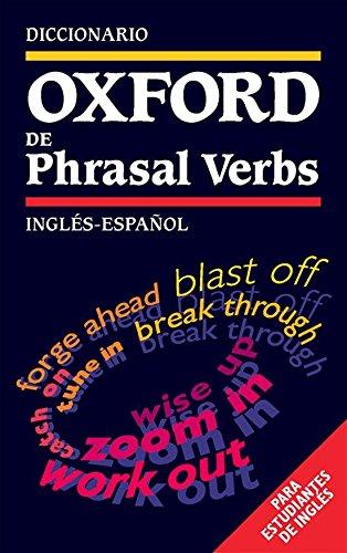 Diccionario Oxford de Phrasal Verbs Inglés-Español: Para Estudiantes De Ingles