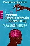 Warum Einstein niemals Socken trug: Wie scheinbar Nebensächliches unser Denken beeinflusst - Christian Ankowitsch