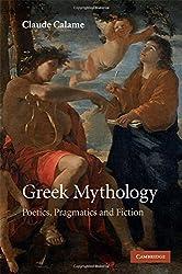 Greek Mythology: Poetics, Pragmatics and Fiction by Claude Calame (2009-05-28)