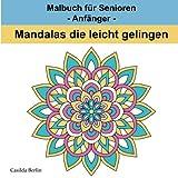 MANDALAS die leicht gelingen: Malbuch für Senioren - Anfänger