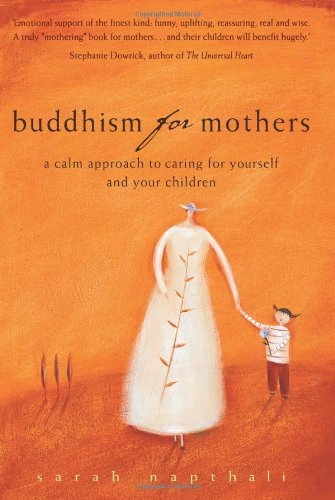 Buddhism for Mothers: A Calm Approach to Caring for Yourself and Your Children by Sarah Napthali (2003-09-01)