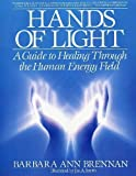 Hands Of Light: Guide to Healing Through the Human Energy Field by Brennan, Barbara Ann (1990) Paperback