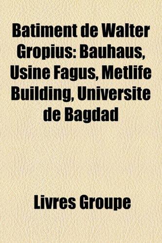 batiment-de-walter-gropius-bauhaus-usine-fagus-metlife-building-universite-de-bagdad