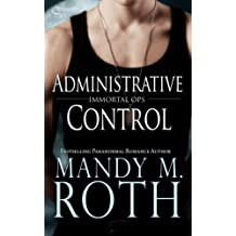 Administrative Control (Immortal Ops) (Volume 6) by Mandy M. Roth (2014-07-18)