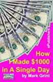 How I Made $1000 in A Single Day (English Edition)