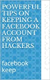 Powerful Tips on Keeping a facebook account from hackers: facebook keep (English Edition)
