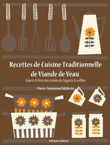 Recettes de Cuisine Traditionnelle de Viande de Veau (Les recettes d'Auguste Escoffier t. 12) par Auguste Escoffier