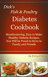 Dick's Fish and Poultry Diabetes Cookbook: Mouthwatering, Easy to Make Healthy Diabetic Recipes (Dick's Diabetes Cookbooks Book 1) (English Edition)