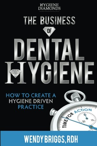 the-business-of-dental-hygiene-how-to-create-a-hygiene-driven-practice