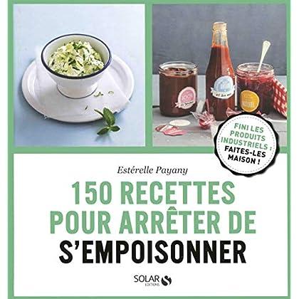 150 recettes pour arrêter de s'empoisonner