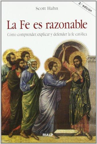 La fe es razonable: Cómo comprender, explicar y defender la fe católica (Religión. Fuera de Colección) por Scott Hahn