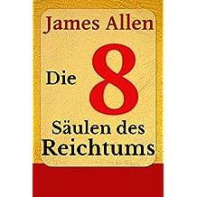 Die Acht Säulen des Reichtums: Eight Pillars of Prosperity (Persönlicher Reichtum und Erfolg 1)