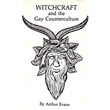 Witchcraft and the Gay Counterculture: A Radical View of Western Civilization and Some of the People it Has Tried to Destroy (English Edition)