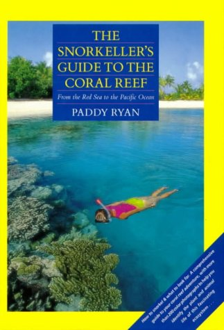The Snorkeller's Guide to the Coral Reef: From the Red Sea to the Pacific Ocean