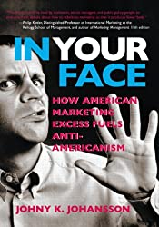 In Your Face: How American Marketing Excess Fuels Anti-Americanism Reader