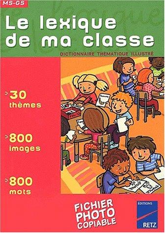 Le lexique de ma classe MG-GS. Dictionnaire thématique illustré