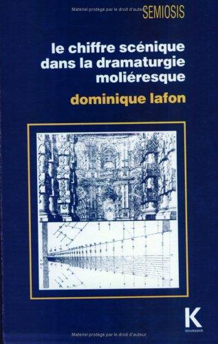 Le Chiffre Scenique Dans La Dramaturgie Molieresque (Semiosis,) par Dominique Lafon