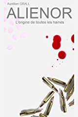 ALIENOR: L'origine de toutes les haines Format Kindle