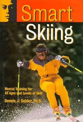 Smart Skiing: Mental Training for All Ages and Levels of Skill