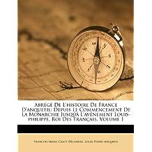 Abr G de L'Histoire de France D'Anquetil: Depuis Le Commencement de La Monarchie Jusq L'Av Nement Louis-Philippe, Roi Des Fran Ais, Volume 1