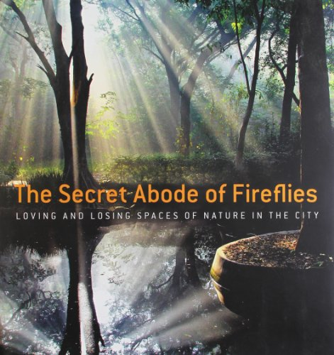 Secret Abode of Fireflies: Loving and Losing Spaces of Nature in the City
