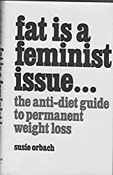 Fat is a Feminist Issue: The anti-diet guide to permanent weight loss by Susie Orbach (1978-11-08)