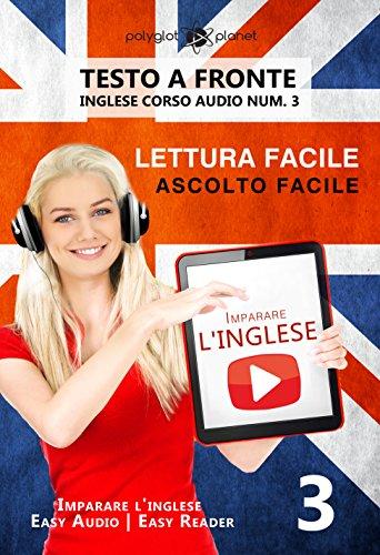 Imparare l'inglese - Lettura facile | Ascolto facile | Testo a fronte: Inglese corso audio num. 3 (Imparare l'inglese | Easy Audio | Easy Reader) (English Edition)