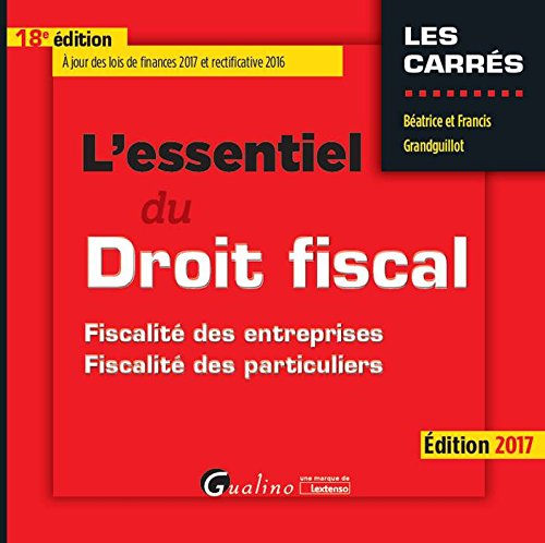 L'essentiel du droit fiscal : fiscalité des entreprises, fiscalité des particuliers / Béatrice et Francis Grandguillot.- Issy-les-Moulineaux : Gualino - Lextenso , DL 2017, cop. 2017