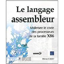 Le langage Assembleur - Maîtrisez le code des processeurs de la famille X86