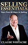 Selling Essentials: Your First 90 Days In Selling  (Sales, Sales Training, Sales Book, Sales Techniques, Sales Tips, Sales Management) (English Edition)