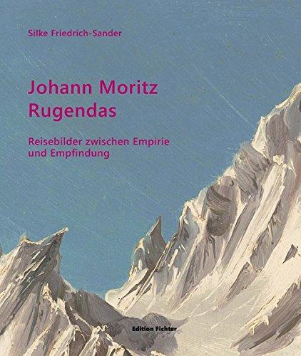Johann Moritz Rugendas: Reisebilder zwischen Empirie und Empfindung