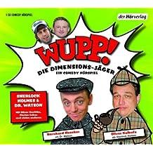 Wupp! 1. Die Dimensions-Jäger. Ein Comedy-Hörspiel: Folge 1: Sherlock Holmes und Dr. Watson