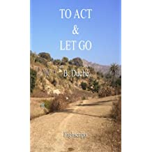 To Act and Let go (English Edition)