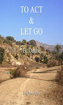 To Act and Let go (English Edition) par [Duché, B]