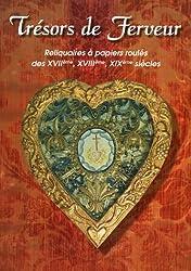 Tresors de ferveur Reliquaires à papiers roulés des XVIIe, XVIIIe, XIXe siècles : Actes de la Journée d'étude du 24 septembre 2004 à Chalon-sur-Saöne