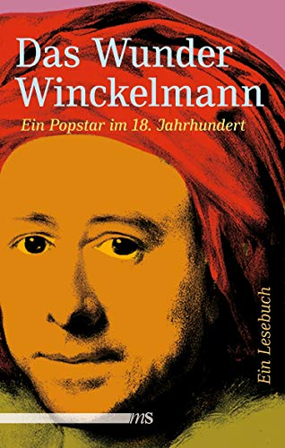 Das Wunder Winckelmann: Ein Popstar im 18. Jahrhundert
