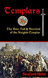 Templars: The Rise, Fall & Survival of the Knights Templar (English Edition)