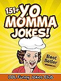 Yo Momma Jokes (151+ Funny Yo Momma Jokes - Yo Mama Jokes): Yo Mama Jokes, Your Mama Jokes, Funny Jokes, Hilarious Jokes (Funny Yo Mama Jokes)
