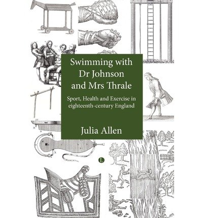 [(Swimming with Dr Johnson and Mrs Thrale: Sport and Exercise in Eighteenth-century England)] [Author: Julia Allen] published on (November, 2012)