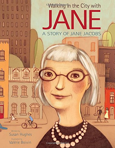 Walking in the City with Jane: A Story of Jane Jacobs por Susan Hughes