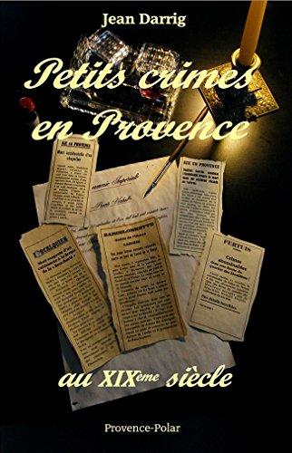 Petits Crimes en Provence au XIXème Siecle
