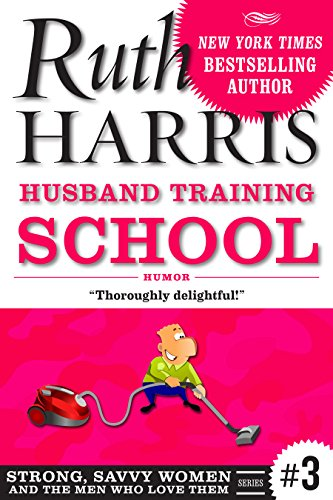 HUSBAND TRAINING SCHOOL: Humor (Strong, Savvy Women...And The Men Who Love Them Book 3) by [Harris, Ruth]
