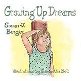 Growing Up Dreams by Susan J. Berger (2010-03-05)