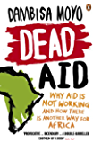 Dead Aid: Why aid is not working and how there is another way for Africa