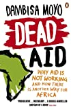 Dead Aid: Why aid is not working and how there is another way for Africa (English Edition)