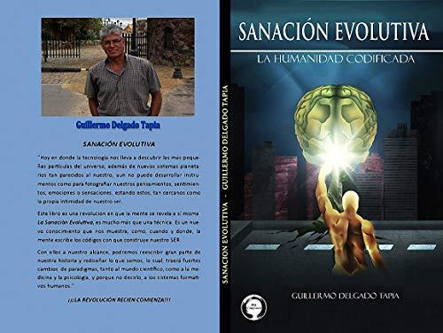SANACIÓN EVOLUTIVA: La humanidad codificada por Guillermo Delgado Tapia