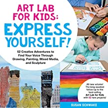 Art Lab for Kids: Express Yourself!: 52 Creative Adventures to Find Your Voice Through Drawing, Painting, Mixed Media, and Sculpture (Lab Series)