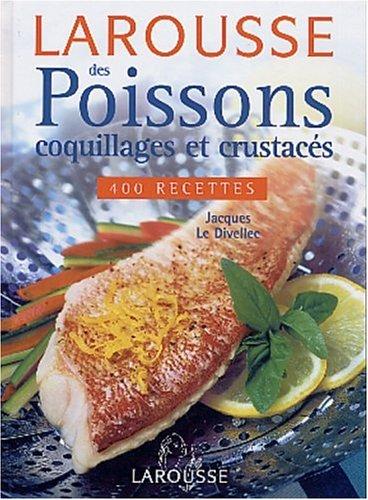 Larousse des poissons, coquillages et crustacés par Jacques Le Divellec