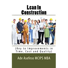 Lean In Construction: (Key to Improvements in Time, Cost and Quality) (Volume 1) by Mr Ade Asefeso MCIPS MBA (2014-05-04)